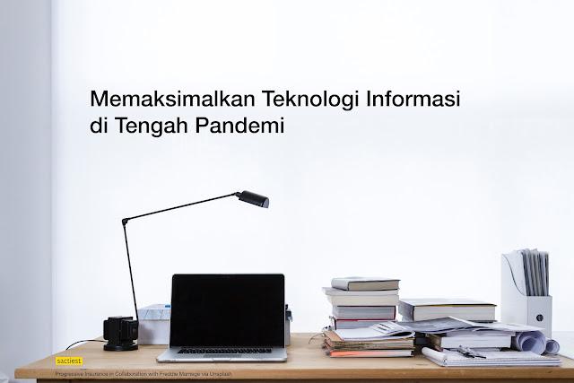 Memaksimalkan Teknologi Informasi di Tengah Pandemi