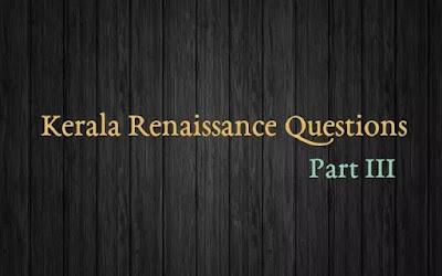 Kerala Renaissance Questions - Part III