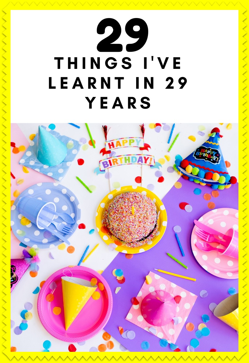 29 Things I've Learnt In 29 Years