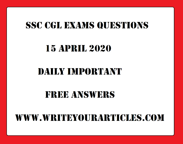 SSC CGL Exams Questions 15 APRIL 2020 Daily Important Free Answers