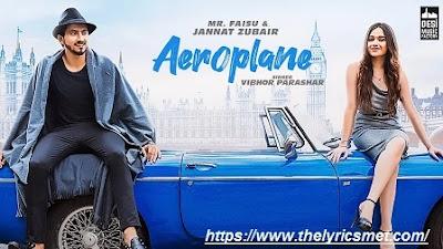 Aeroplane Song Lyrics | Mr. Faisu & Jannat Zubair | Vibhor Parashar | Rajat Nagpal | Anshul Garg