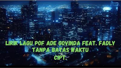 Lirik Lagu Pof Ade Govinda Feat. Fadly - Tanpa Batas Waktu