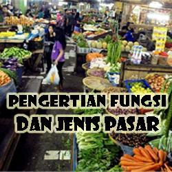Pengertian fungsi dan jenis jenis pasar beserta contohnya Pengertian Fungsi dan Jenis Jenis Pasar beserta Contohnya