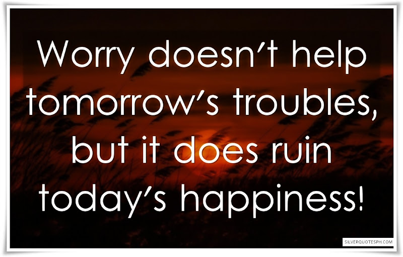Worry Doesn't Help Tomorrow's Troubles