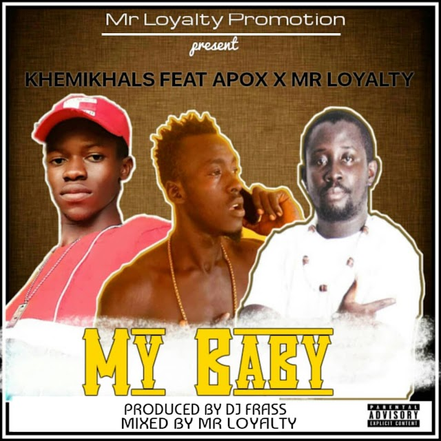 Khemikhals feat Apox & Mr Loyalty -My Baby(Mixed By Mr Loyalty)