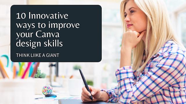 10 Innovative ways to improve your Canva design skills