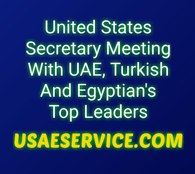 United States Secretary Meeting With UAE, Turkish And Egyptian