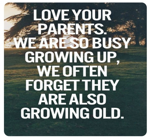 Love Your Parents We Are So Busy Growing Up That We Forget They