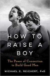 How to Raise a Boy: The Power of Connection to Build Good Men (TarcherPerigee, 2019, 336 pages)