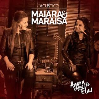 Baixar EP Maiara e Maraisa – Agora É Que São Elas Ao Vivo (Acústico 2016)