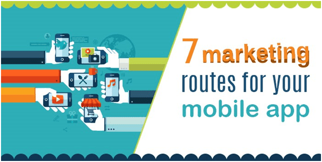 7 Marketing Routes For Your Mobile App