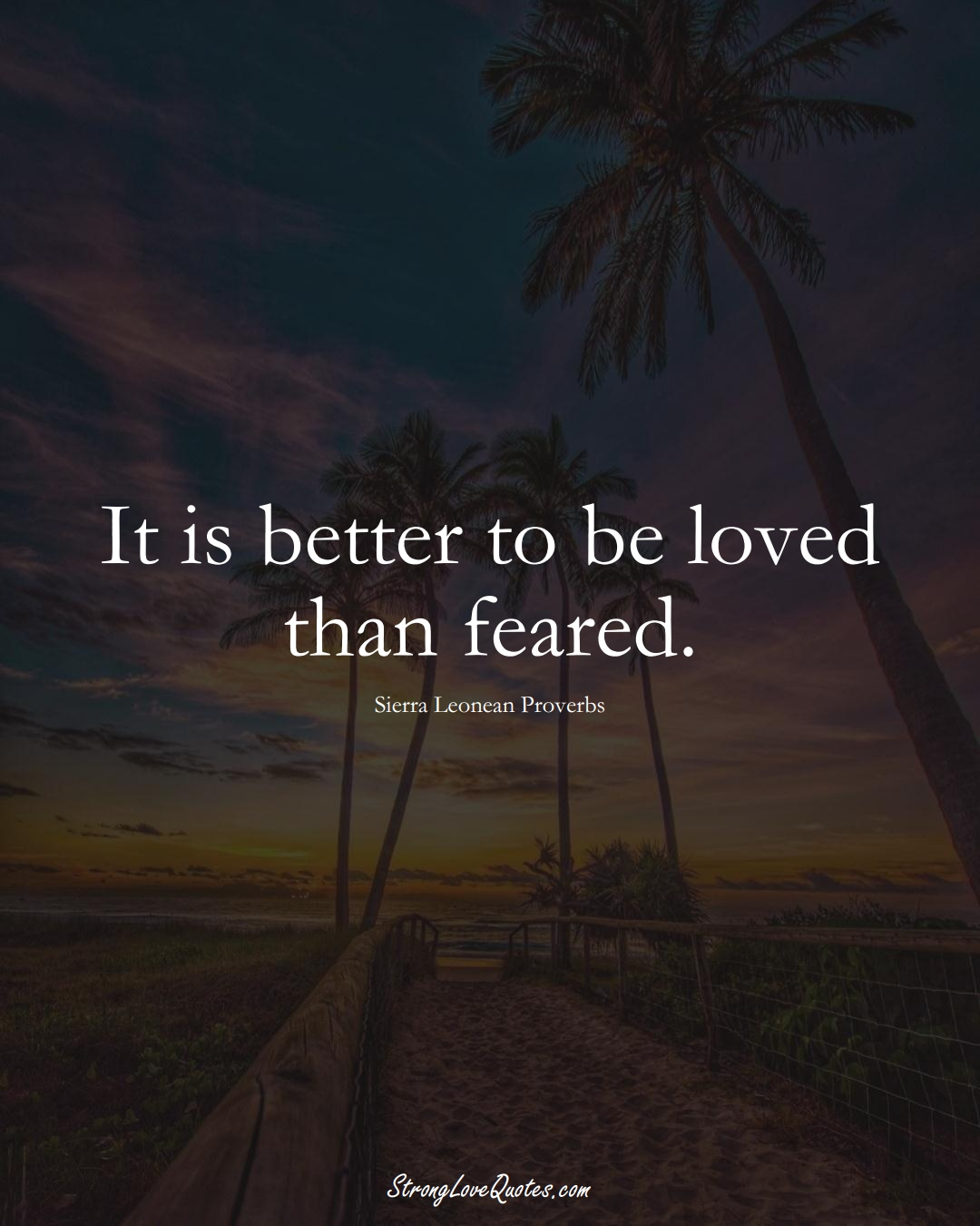 It is better to be loved than feared. (Sierra Leonean Sayings);  #AfricanSayings
