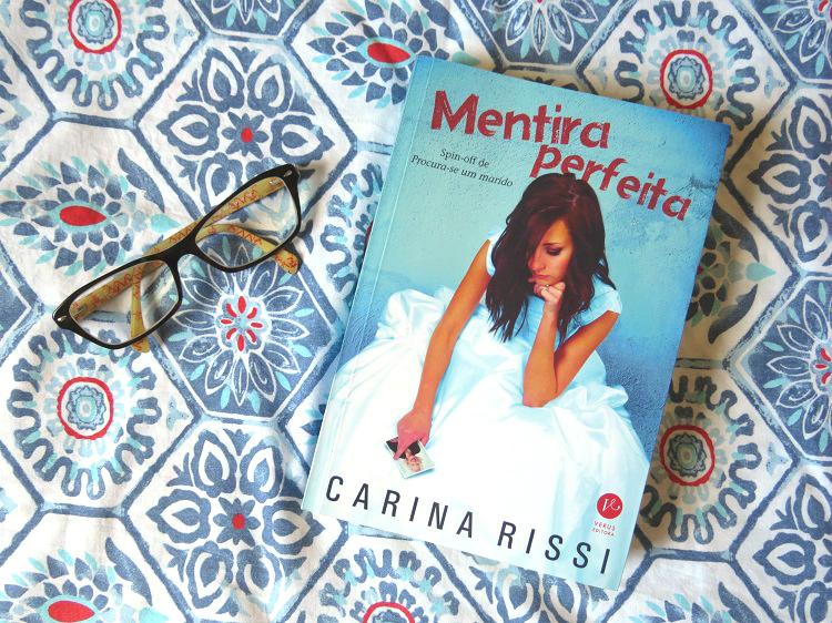 mentira-perfeita-carina-rissi-romance-chick-lit-6-livros-nacionais-que-voce-precisa-conhecer-mademoisellelovesbooks