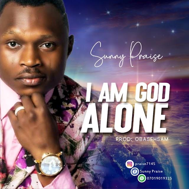 GOSPEL MUSIC; Sunny Isaac - I am God Alone