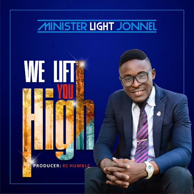 Download Music || We Lift You High by Minister Light Jonnel