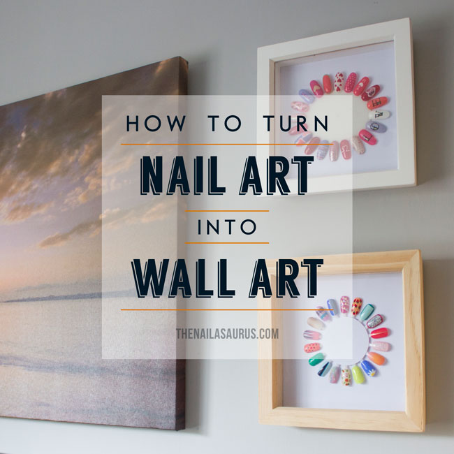 Diy From Nail Art To Wall Art The Nailasaurus Uk Nail