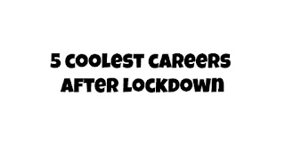 5 coolest careers after lockdown