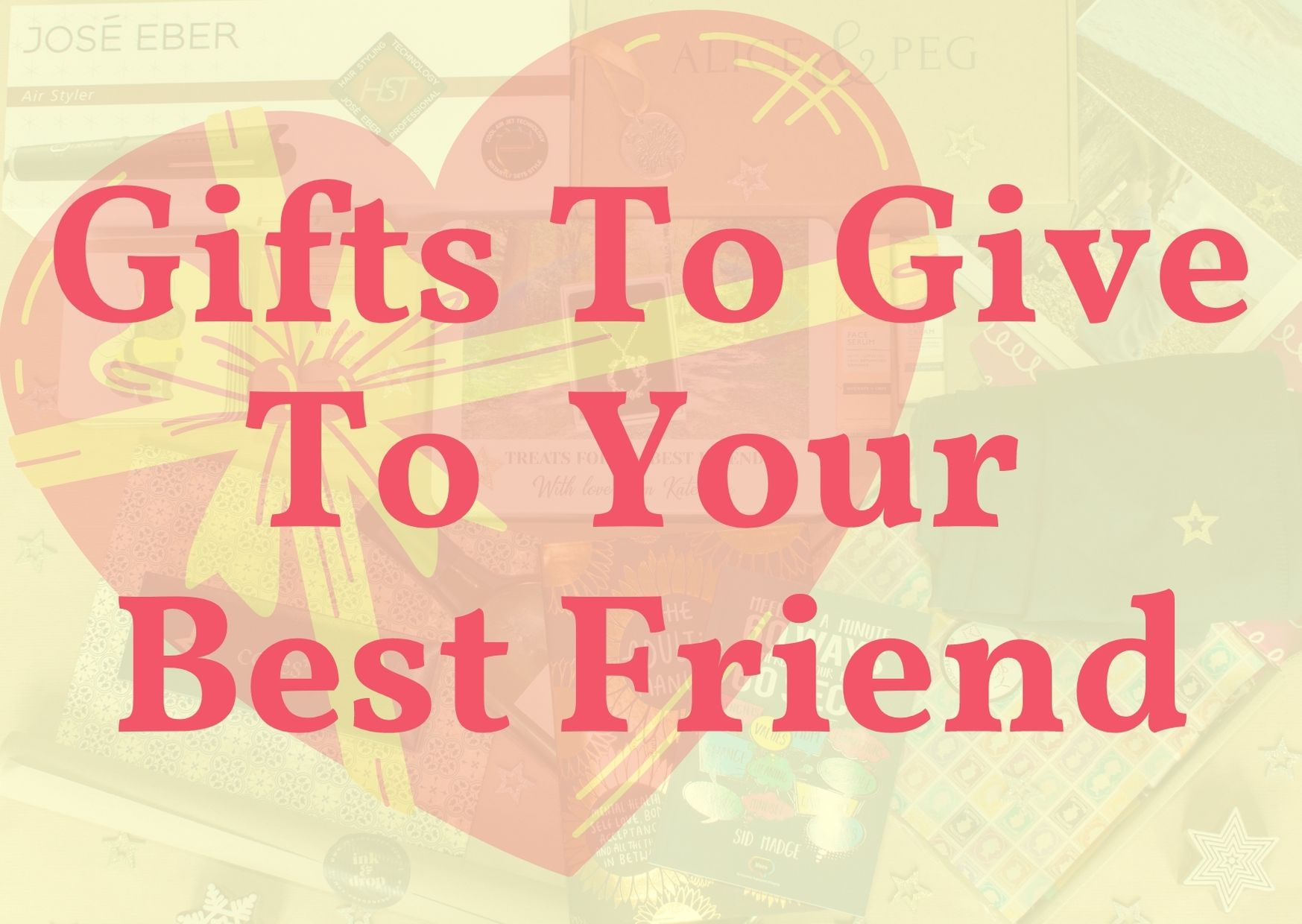Gifts To Give To Your Best Friend text over image of all the ideas in the guide