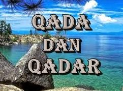 Pengertian Qadha dan Qadar Serta Maknanya Menurut Al-Qur'an