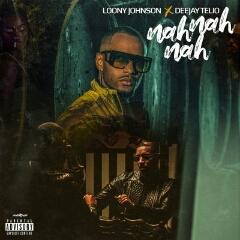 Loony Johnson feat. Deejay Telio - Nah Nah Nah (2020) [Download]