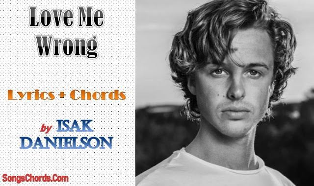 Love Me Wrong Chords and Lyrics by Isak Danielson