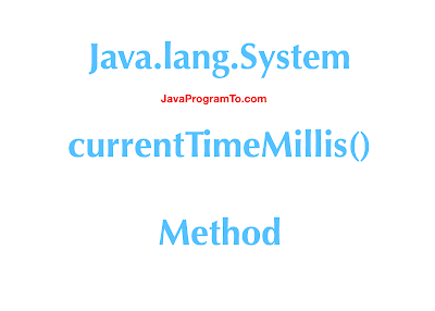 Java.lang.System.currentTimeMillis() Method Example