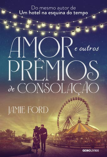 Amor e Outros Prêmios de Consolação - Jamie Ford