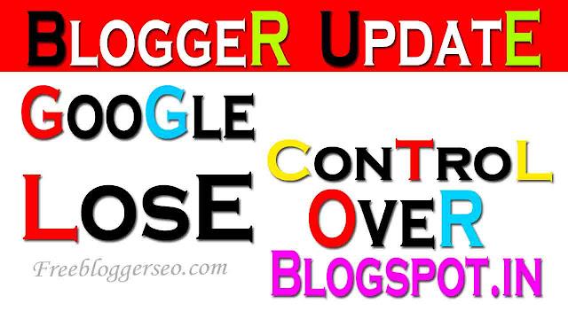 Blogger Shutting Down, Google Blogger, Blogspot.in Not Working, Blogspot.in work nhi kar rha, blogger band ho rha hai, kya blogger band hone wala hai,
