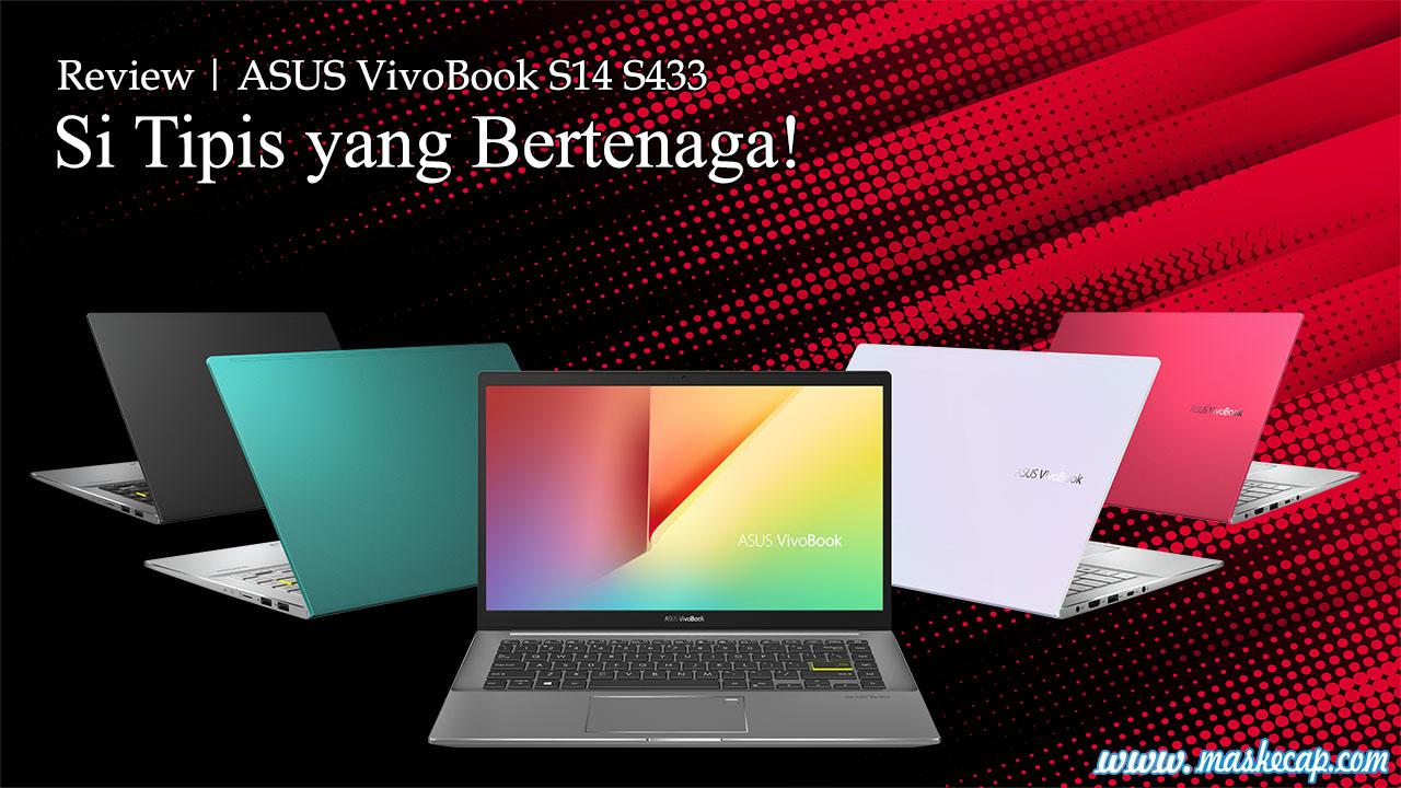 Review Asus VivoBook S14 S433, Si Tipis yang Bertenaga!
