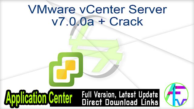 VMware vCenter Server v7.0.0a + Crack