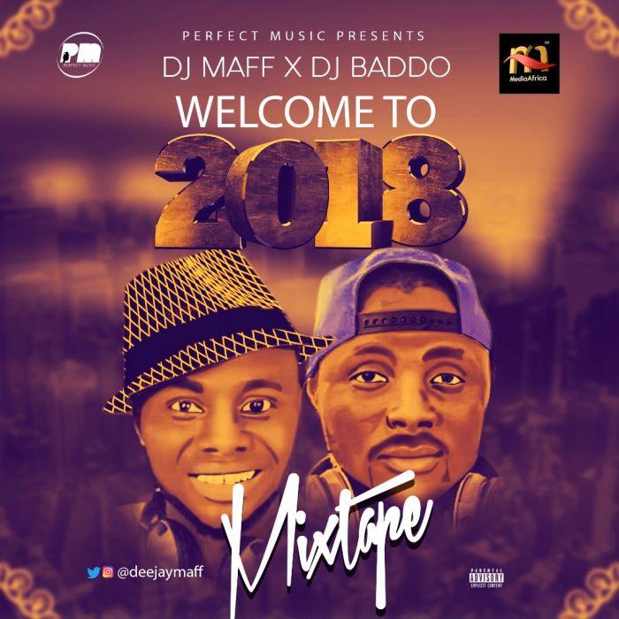 Mixtape] DJ Maff x DJ Baddo - Welcome To 2018 Mix » Naijaloaded