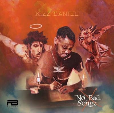 Kizz Daniel - No Bad Songz