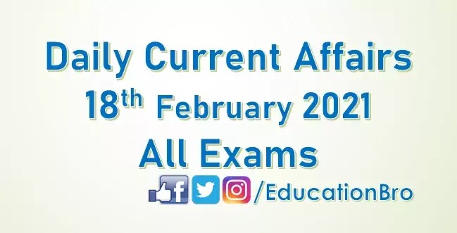Daily Current Affairs 18th February 2021 For All Government Examinations