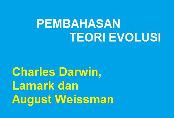 SEBUTKAN PERSAMAAN DAN PERBEDAAN TEORI EVOLUSI MENURUT CHARLES DARWIN,LAMARK DAN AUGUST WEISSMAN
