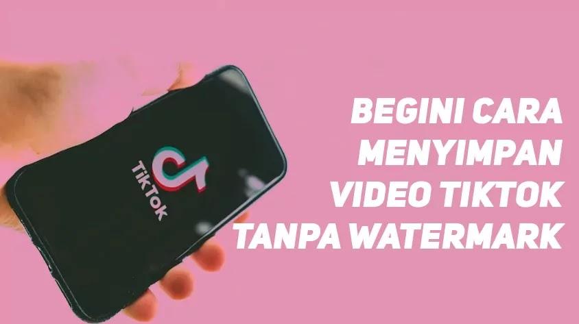 Cara Menyimpan Video TikTok Tanpa Nama