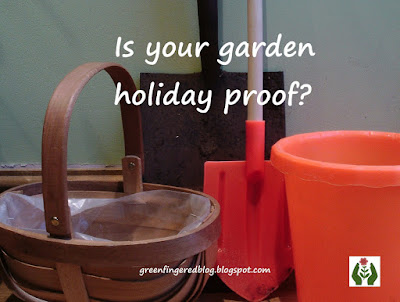Holiday proof garden Green Fingered Blog