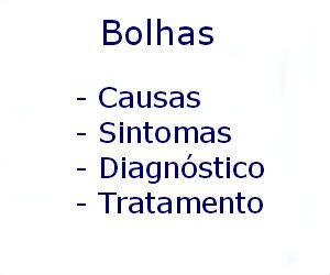 Bolhas causas sintomas diagnóstico tratamento prevenção riscos complicações