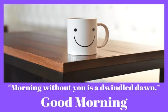 a cup smile becouse of morning good morning
