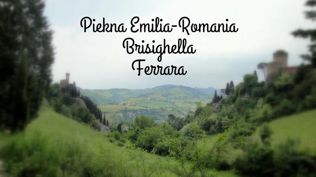 Piękna Emilia-Romania. Częśc druga - Brisighella i Ferrara