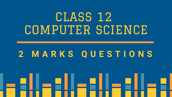 CBSE CLASS 12 CS (2 MARKS QUESTIONS)