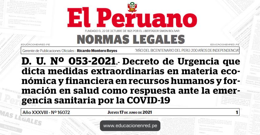 D. U. Nº 053-2021.- Decreto de Urgencia que dicta medidas extraordinarias en materia económica y financiera en recursos humanos y formación en salud como respuesta ante la emergencia sanitaria por la COVID-19