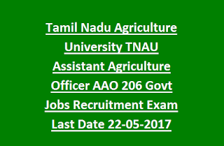 Tamil Nadu Agriculture University TNAU Assistant Agriculture Officer AAO 206 Govt Jobs Recruitment Exam Last Date 22-05-2017