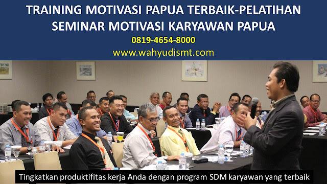 TRAINING MOTIVASI PAPUA - TRAINING MOTIVASI KARYAWAN PAPUA - PELATIHAN MOTIVASI PAPUA – SEMINAR MOTIVASI PAPUA