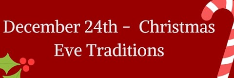 December 24th - Christmas Eve Traditions