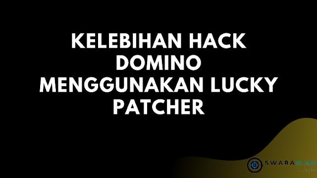 Kelebihan Hack Domino Menggunakan Lucky Patcher