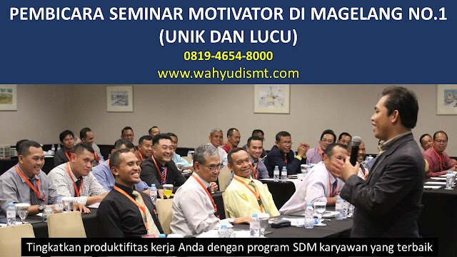 PEMBICARA SEMINAR MOTIVATOR DI MAGELANG NO.1,  Training Motivasi di MAGELANG, Softskill Training di MAGELANG, Seminar Motivasi di MAGELANG, Capacity Building di MAGELANG, Team Building di MAGELANG, Communication Skill di MAGELANG, Public Speaking di MAGELANG, Outbound di MAGELANG, Pembicara Seminar di MAGELANG