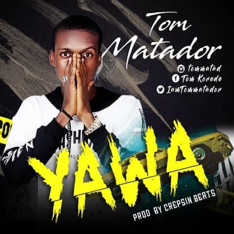 DOWNLOAD MP3: TOM MATADOR - YAWA   PROD BY CRESPIN BEATZ