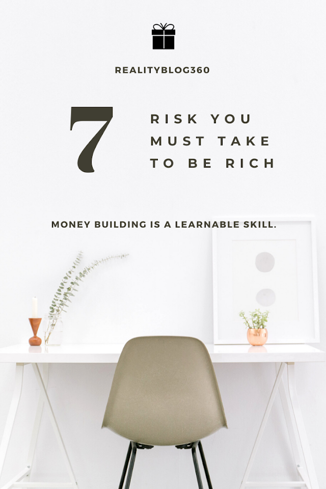 7 risk you must take to be rich