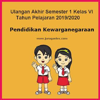 Contoh Soal UAS PKn Kelas 6 Semester 1 Terbaru Tahun Ajaran 2019/2020