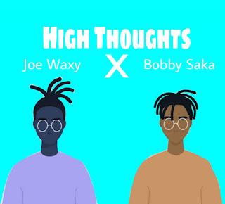 MUSIC: Joe Waxy X Bobby Saka - High Thoughts
